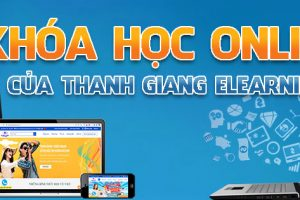 HỌC ONLINE VỚI THANH GIANG ELEARNING